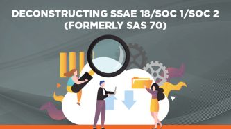 Deconstructing SSAE 18/SOC 1/SOC 2 (formerly SAS 70)