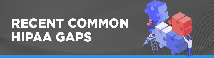 Recent common HIPAA gaps