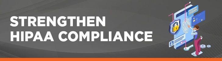 Strengthen HIPAA Compliance