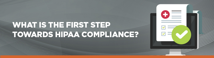 What is the first step toward HIPAA compliance?