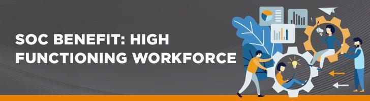 SOC benefit: high-functioning workforce