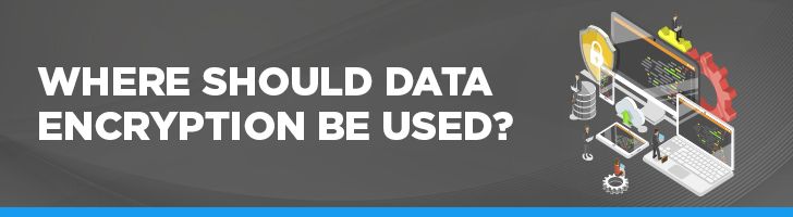 Where should data encryption be used?