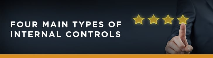 There are four main types of internal controls