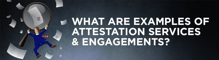 What are examples of attestation services & engagements?