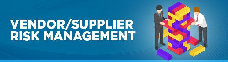 Vendor/Supplier risk management