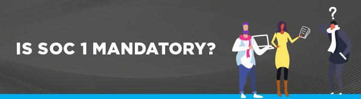 Is SOC 1 mandatory?