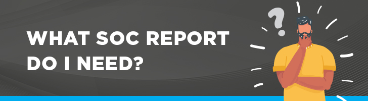 Which SOC report do I need?