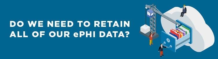 do we need to retail ALL ePHI data?