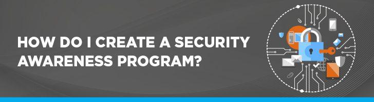How do I create a security awareness program?