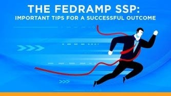 The FedRAMP SSP (System Security Plan) Tips for Successful Outcome