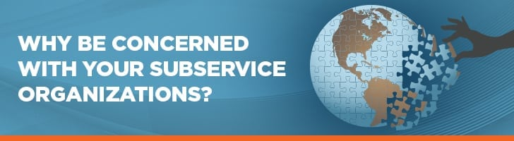 Why should you be concerned with subservice organizations?