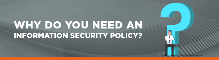 Why do you need an information security policy?