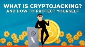 Cryptojacking: How to protect yourself