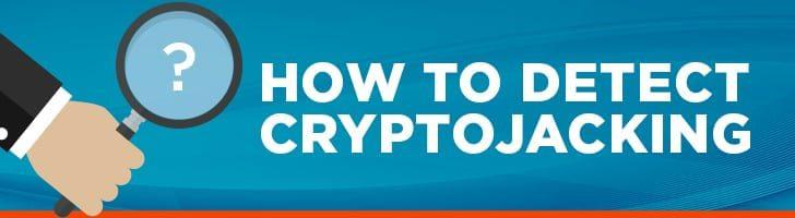 How to detect cryptojacking