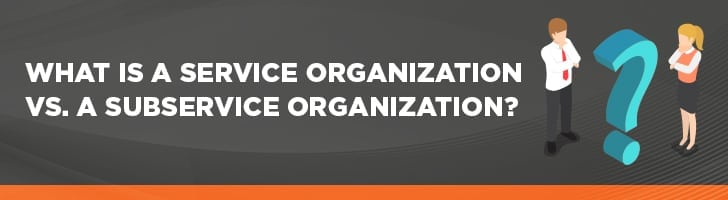 Service organization vs. subservice organization