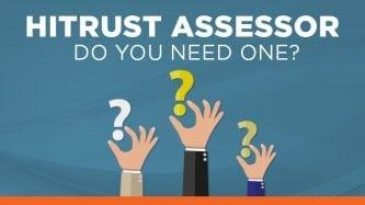 HITRUST Assessor - Do you need one?