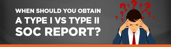 When to obtain a Type I vs. Type II report