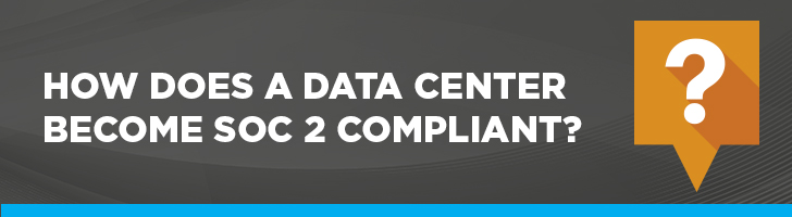 How does a Data Center become SOC 2 compliant?