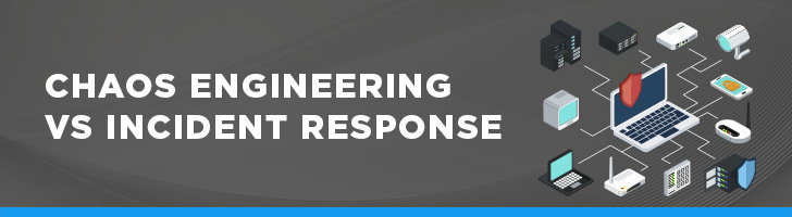 Chaos engineering vs. incident response