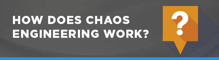 How does chaos engineering work?