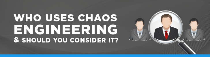Who uses chaos engineering?