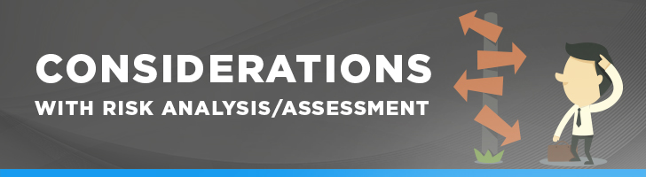Considerations with risk analysis/assessment