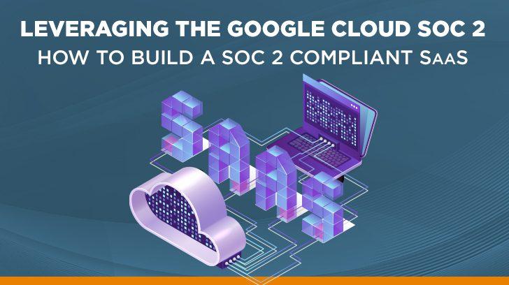 Leveraging the Google Cloud SOC 2
