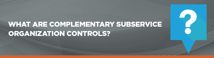 What are complementary subservice organization controls?