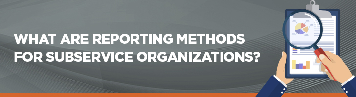 What are reporting methods for subservice organizations?