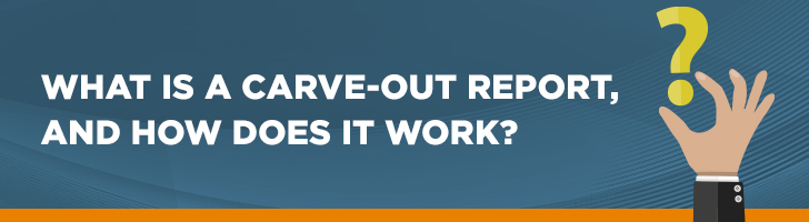 What is a carve out report and how does it work?