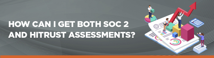 How can I get both SOC 2 and HITRUST assessments?