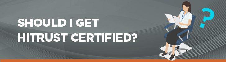 Should I get HITRUST certified?