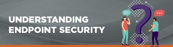 Understanding endpoint security