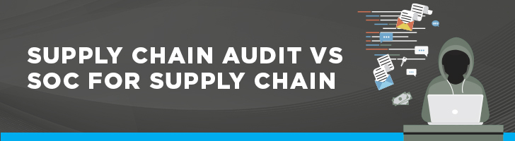 Supply chain audit vs. SOC for supply chain