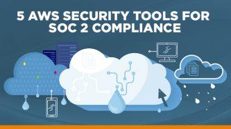 Five AWS security tools for SOC 2 compliance