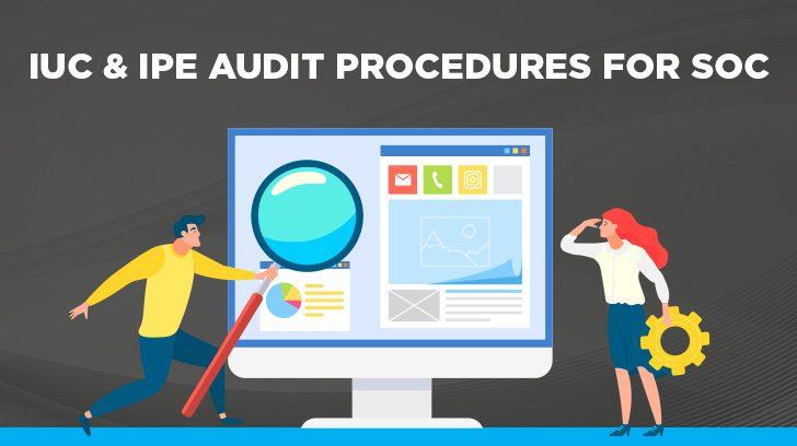 IUC & IPE audit procedures for SOC