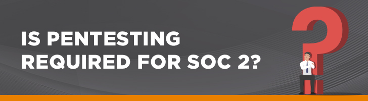 Is pentesting required for SOC 2?