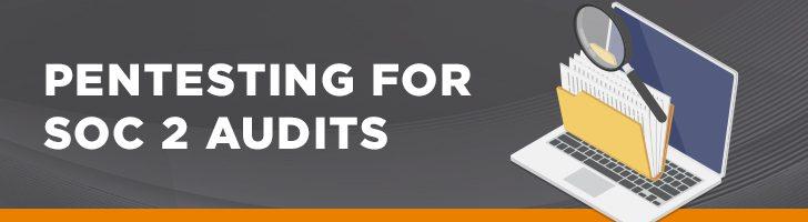 Pentesting for SOC 2 audits