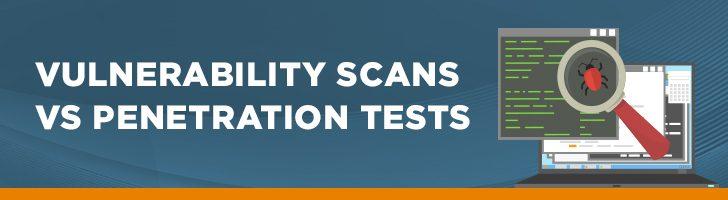 Vulnerability scans vs. penetration tests