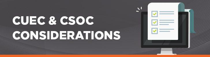CUEC & CSOC considerations