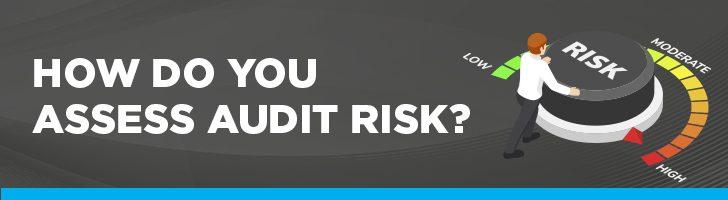 How do you assess audit risk?