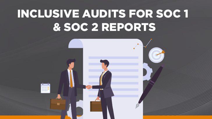 Inclusive audits for SOC 1 & SOC 2 reports