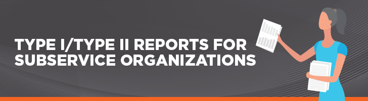 Type I & Type II reports for subservice organizations